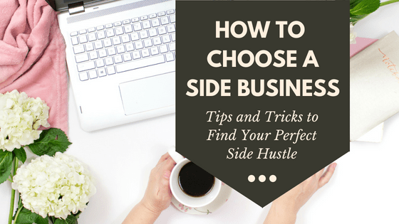 How to choose a side business: tips and tricks to find your perfect side hustle.