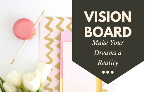 Make your dreams a reality with a vision board