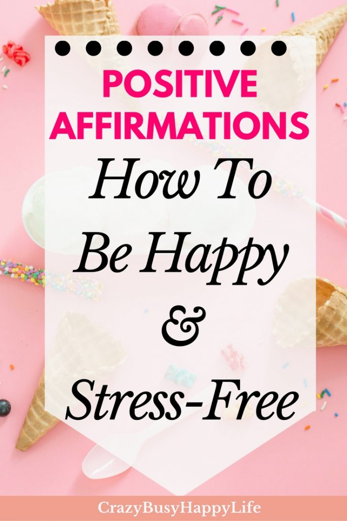 How to be stress-free and be more happy - use positive affirmations. Great for busy moms.