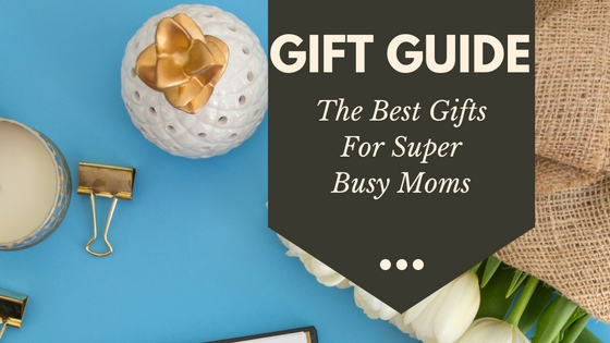 Best Gifts for the Super Busy Mom : Every Stressed Out Mom Needs a Great Gift