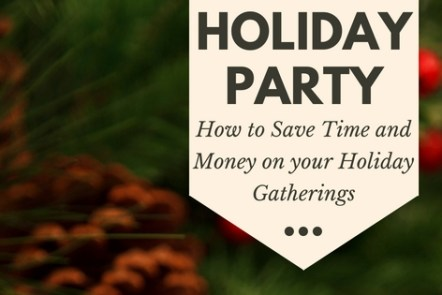 How to save time and money on your holiday gatherings.