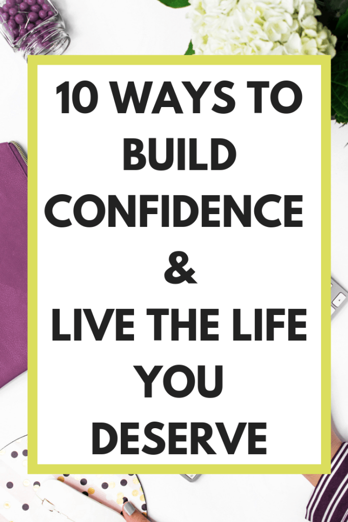 Ten ways to build confidence and start living the life you deserve. #confidence #goodlife #mentalhealth #selfhelp
