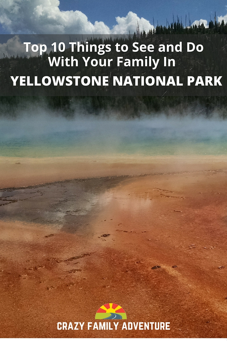 Top Things To Do In Yellowstone Crazy Family Adventure - Top 10 things to see in yellowstone national park