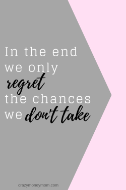 In the end we ony regret the chances we don't take