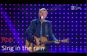 Sing in the rain – Ron