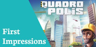 First Impressions Quadropolis