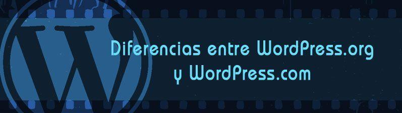 Diferencias entre Wordpress.org y Wordpress.com y tu padre y tu madre – Cuál te conviene elegir?