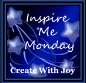 Inspire Me Monday at Create With Joy