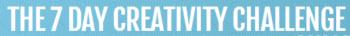 The 7 Day Creativity Challenge