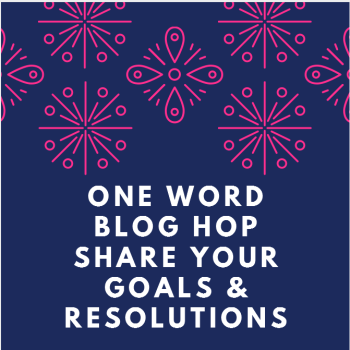 One Word Blog Hop - Goals & Resolutions