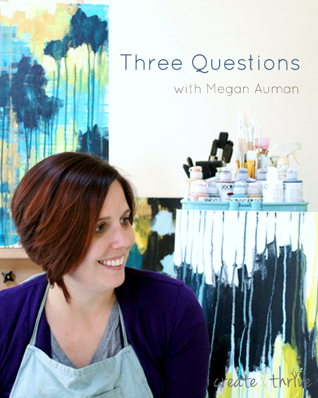 Three Questions with Megan Auman on Create & Thrive