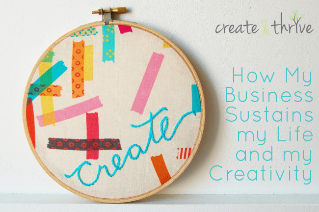 how my business sustains my life and creativity