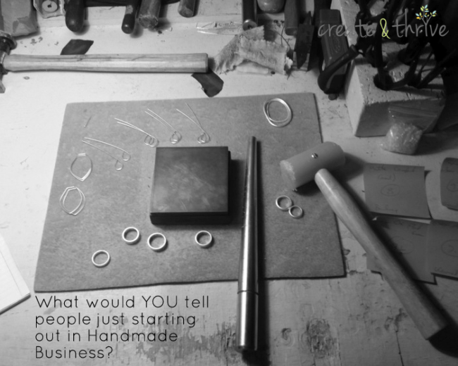 What would YOU tell people starting out in handmade business