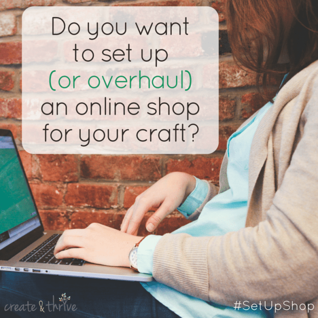 Do you want to set up (or overhaul) your online handmade shop-