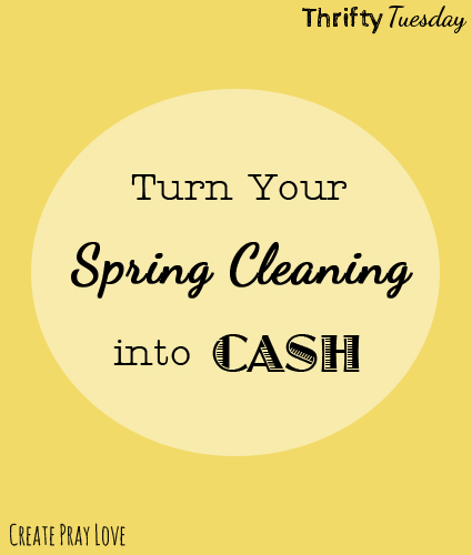 Create Pray Love   How to Turn Your Spring Cleaning Into Cash