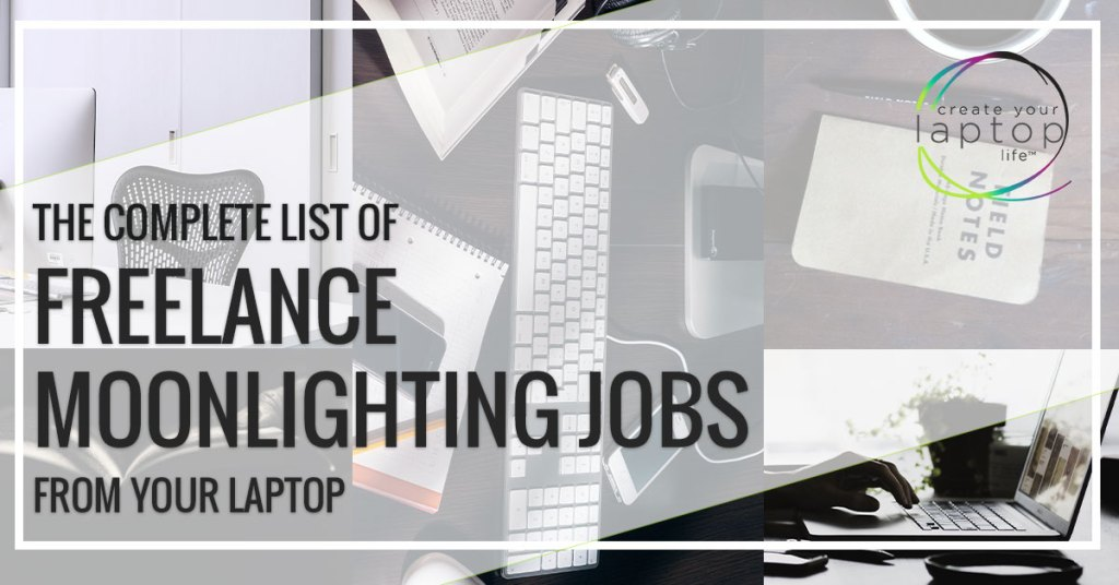 The Complete List of Freelance Moonlighting Jobs You Can Do From Your Laptop