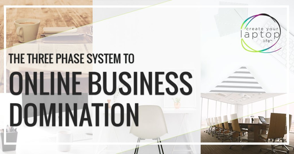 The Three Phase System to Online Business Domination