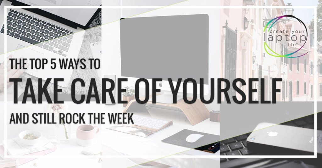 The Top 5 Ways to Take Care of Yourself and Still Rock the Week