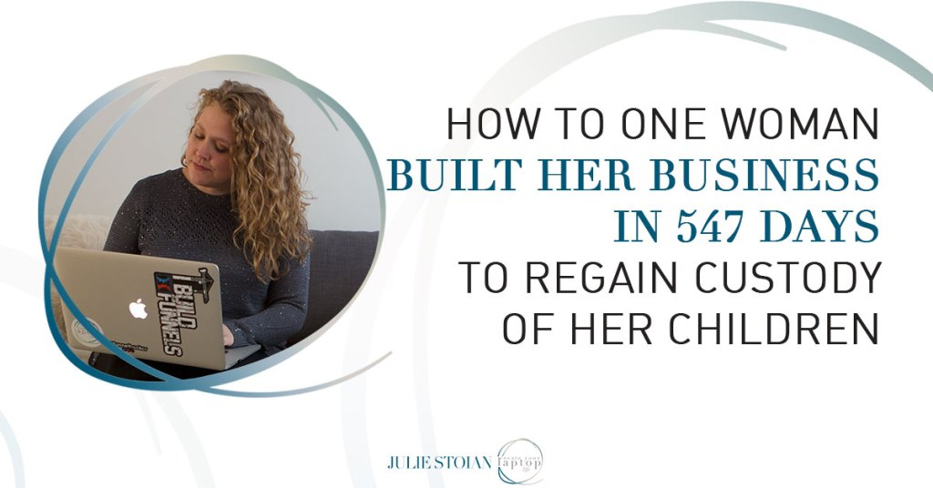 How One Woman Grew Her Business In 547 Days To Regain Custody Of Her Children