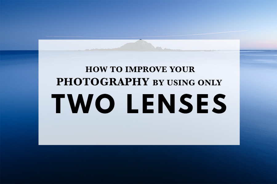 How to improve your photography by using only two lenses