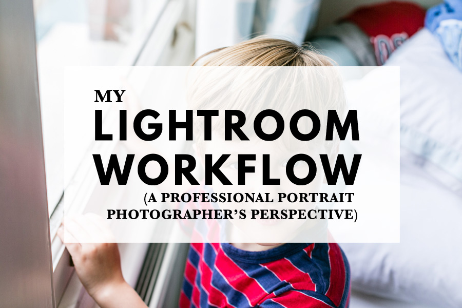 My Lightroom workflow (a professional portrait photographer's perspective)
