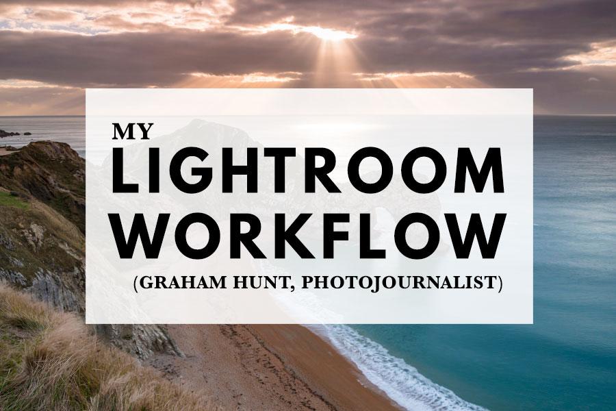 My Lightroom Workflow (Graham Hunt, Photojournalist)