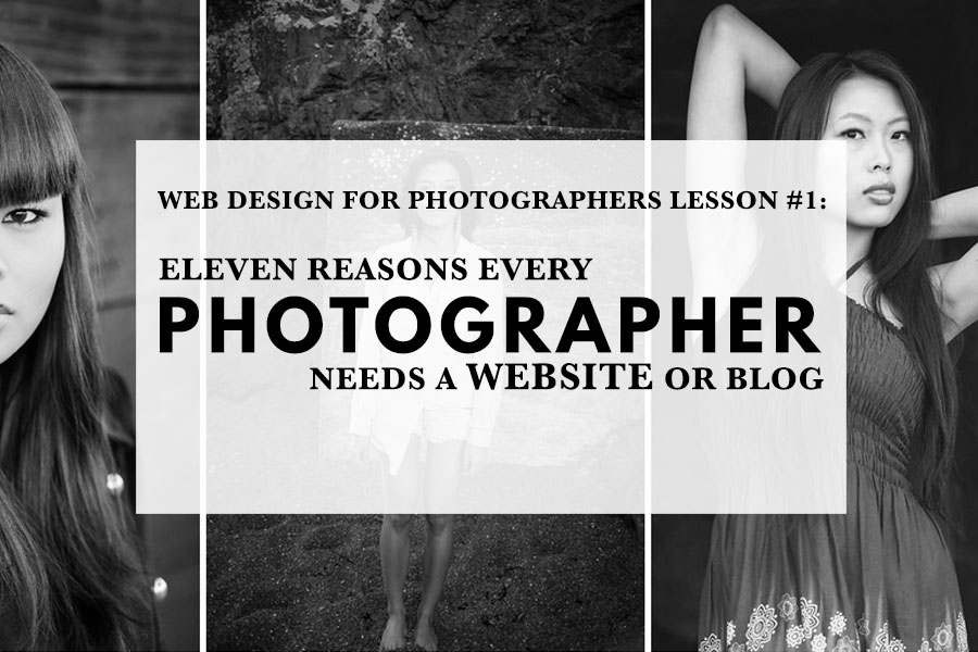 11 Reasons Every Photographer Needs a Website or Blog