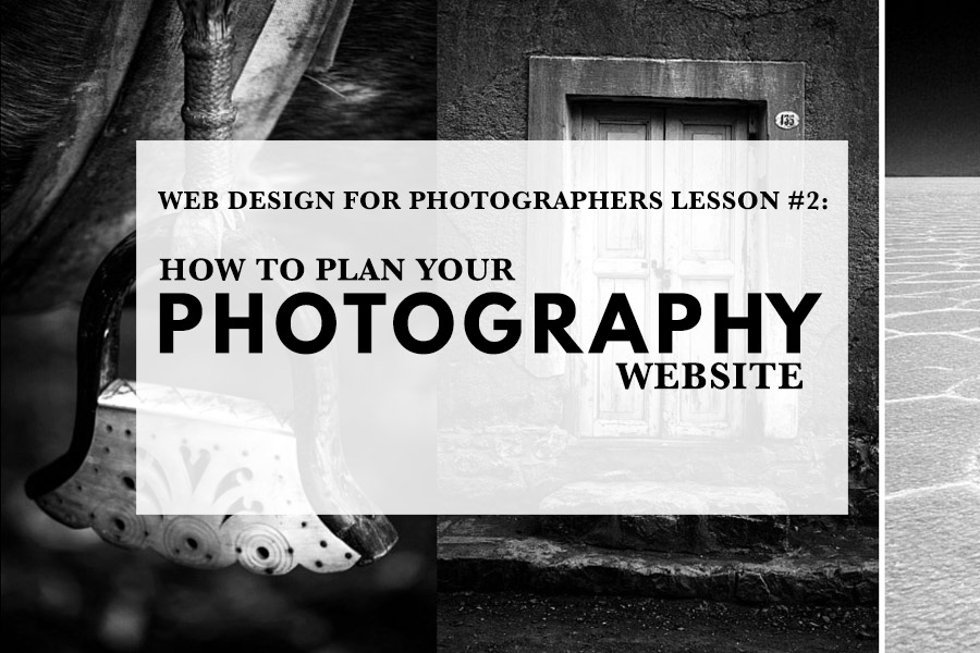 Web Design for Photographers Lesson #2: How To Plan Your Photography Website