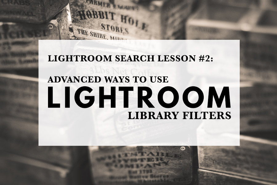 Advanced Ways To Use Lightroom Library Filters