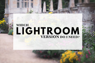 Which Lightroom Version Do I Need?
