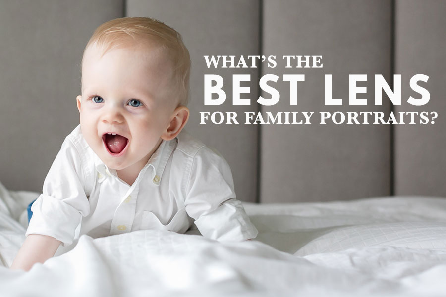 What's The Best Lens For Family Portraits?