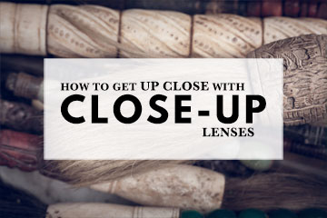 How To Get Up Close With Close-Up Lenses