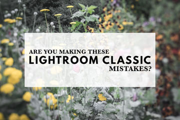 Are You Making These Lightroom Classic Mistakes?