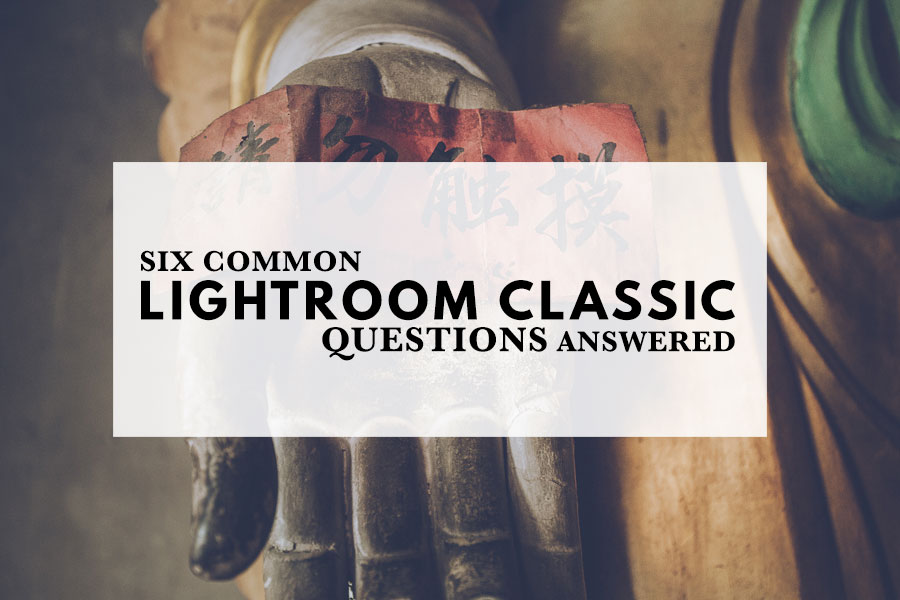 Six Lightroom Classic Questions Answered
