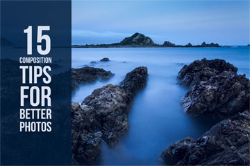 15 Composition Tips For Better Photos