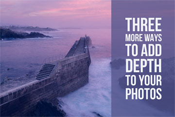 Three More Ways To Add Depth To Your Photos