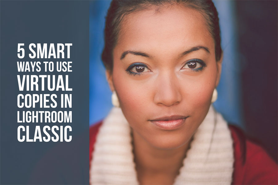 5 Smart Ways To Use Virtual Copies in Lightroom Classic