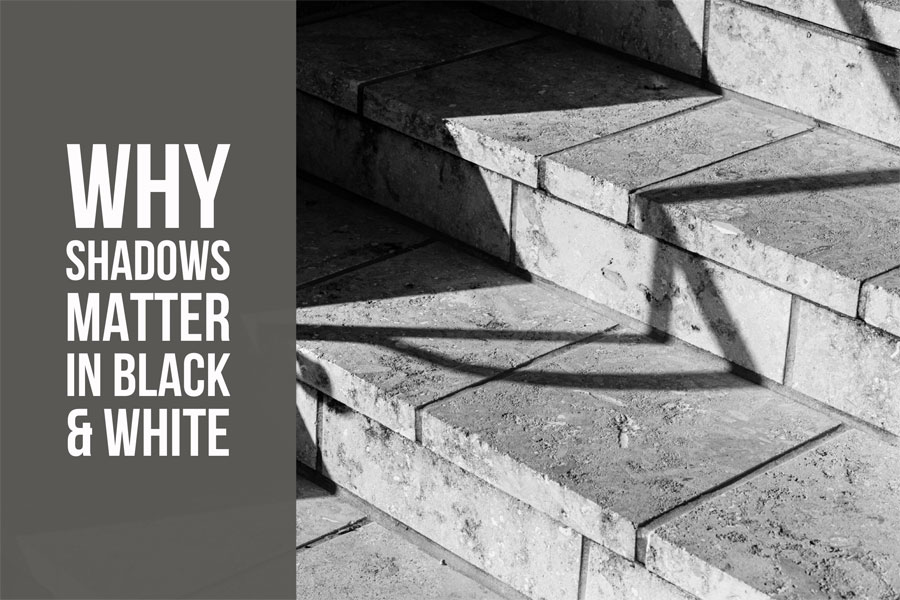 Why Shadows Matter In Black & White