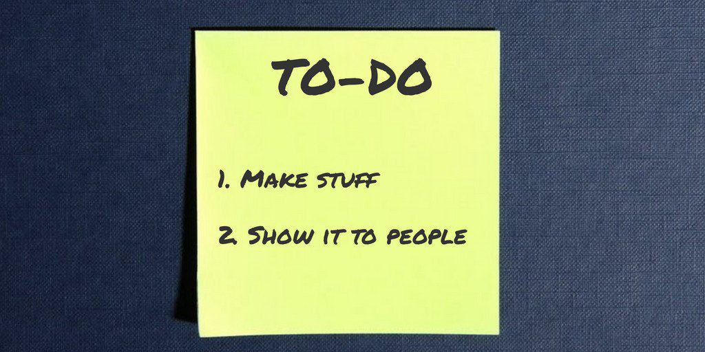 Make Stuff and Show it to People