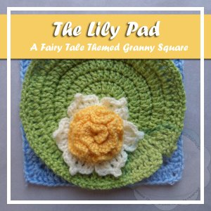THE LILY PAD|FAIRY TALE GRANNY SQUARE SERIES|CREATIVE CROCHET WORKSHOP