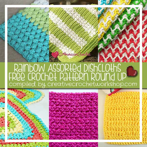 RAINBOW ASSORTED DISHCLOTHS - FREE CROCHET PATTERN ROUND UP | CREATIVE CROCHET WORKSHOP