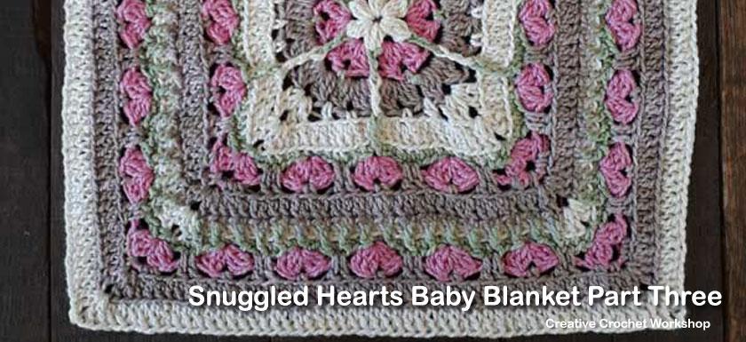 Snuggled Hearts Baby Blanket Part Three   Creative Crochet Workshop @creativecrochetworkshop #crochetalong #grannysquare #afghansquare #crochetbabyblanket #ccwsnuggledheartsblanket #madewithheart