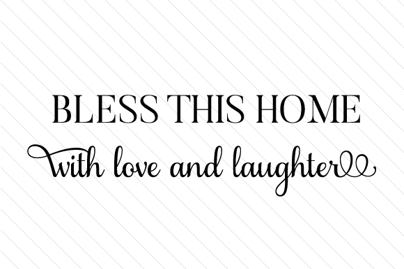 Download Bless This Home with Love and Laughter (SVG Cut file) by ...