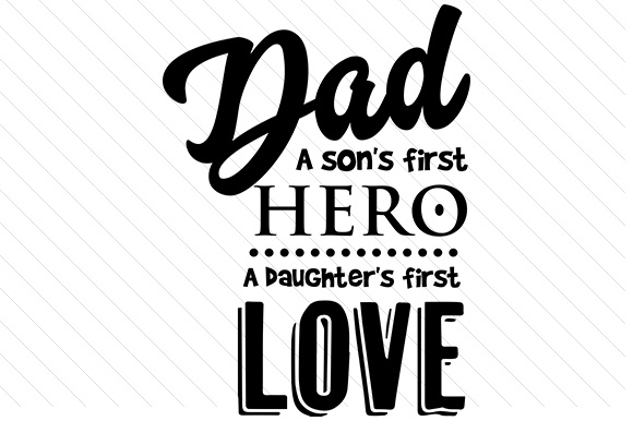Download Dad - a son's first hero, a daugther's first love SVG Cut ...