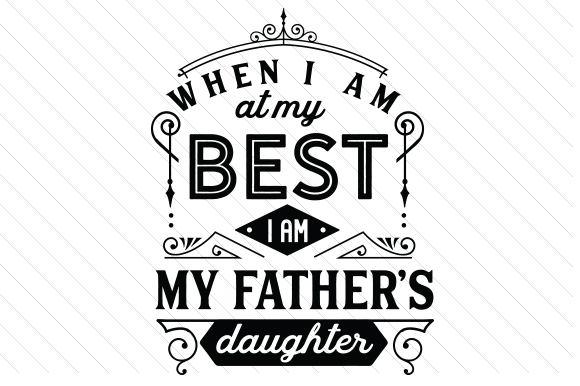 Download When I Am at My Best I Am My Fathers Daughter (SVG Cut ...