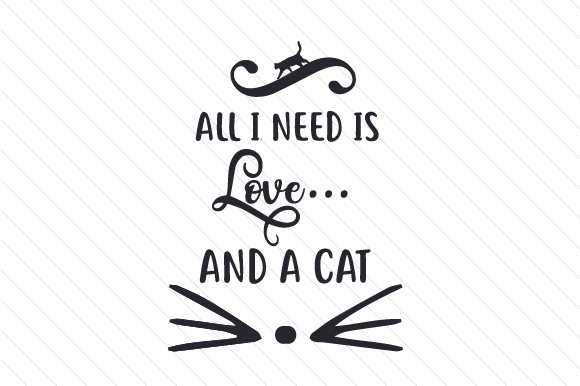 Download All I Need is Love... and a Cat (SVG Cut file) by Creative ...