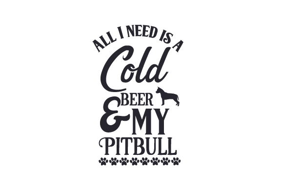 Download All I need is a cold beer and my Pitbull SVG Cut file by ...
