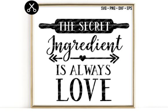 The secret ingredient is always love - kitchen SVG Graphic ...