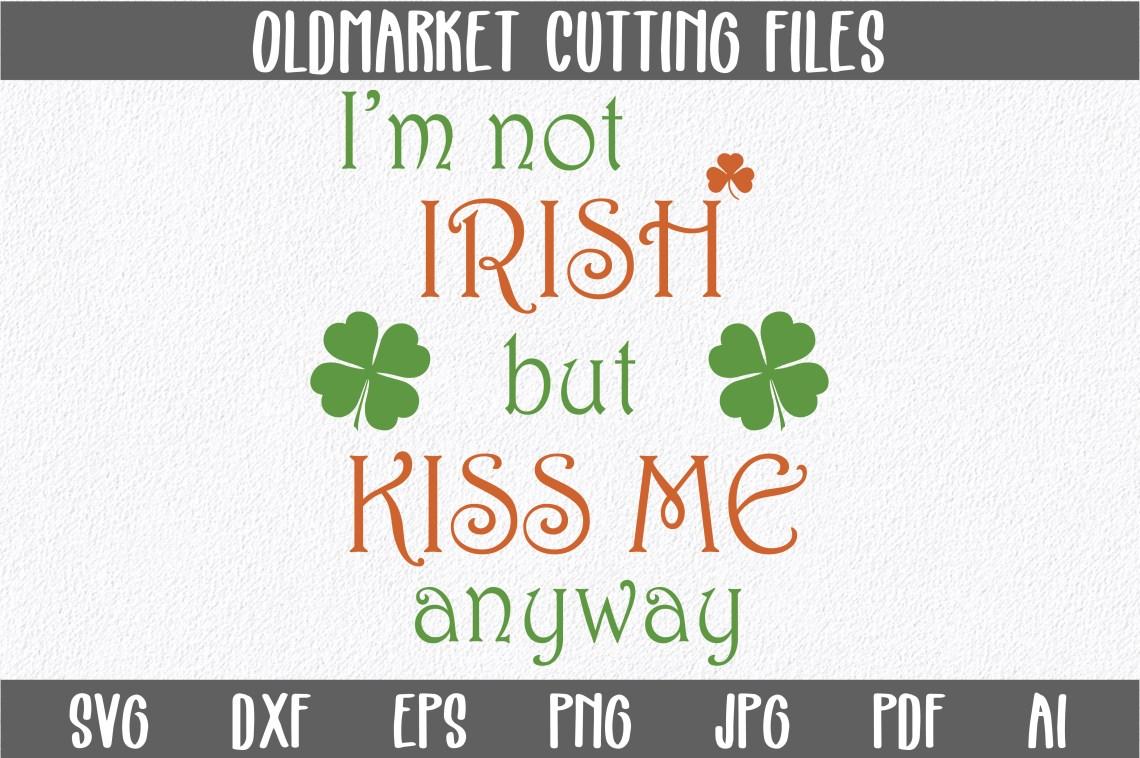 Download I'm Not Irish but Kiss Me Anyway Subway Art SVG Cut File ...