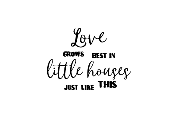 Download Love grows best in little houses just like this SVG Cut ...